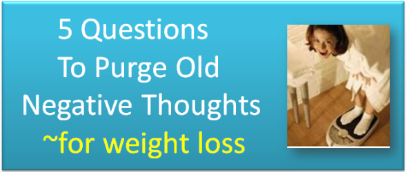 5 Questions To Purge Old Negative Thoughts [for weight loss]