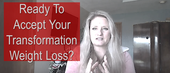 Ready to Accept Your Transformation Weight Loss?